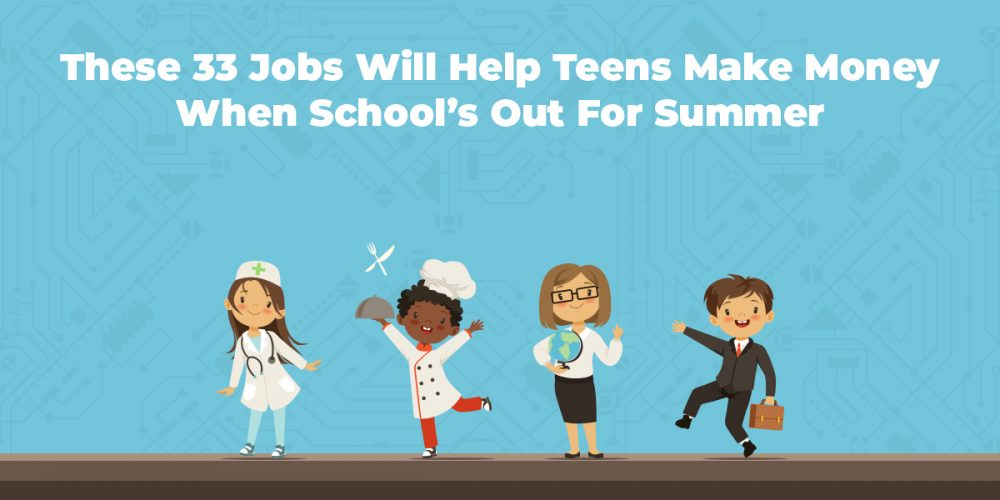 These 33 Jobs Will Help Teens Make Money When School's Out For Summer