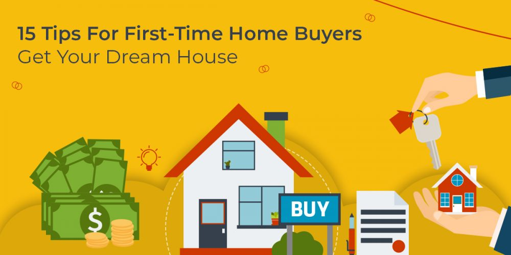 15 Tips For First-Time Home Buyers: Get Your Dream House