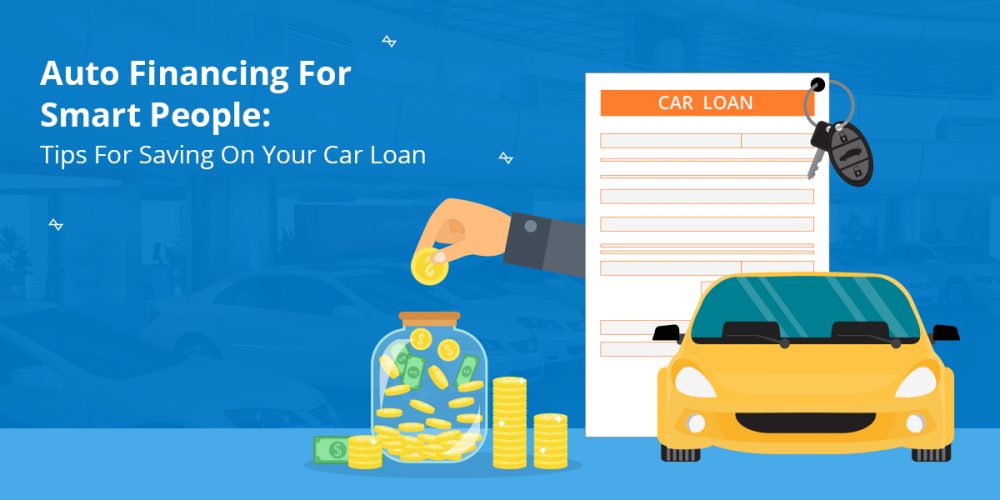 Auto Financing For Smart People Tips For Saving On Your Car Loan