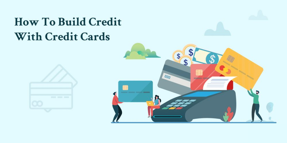 Build Credit With Credit Cards
