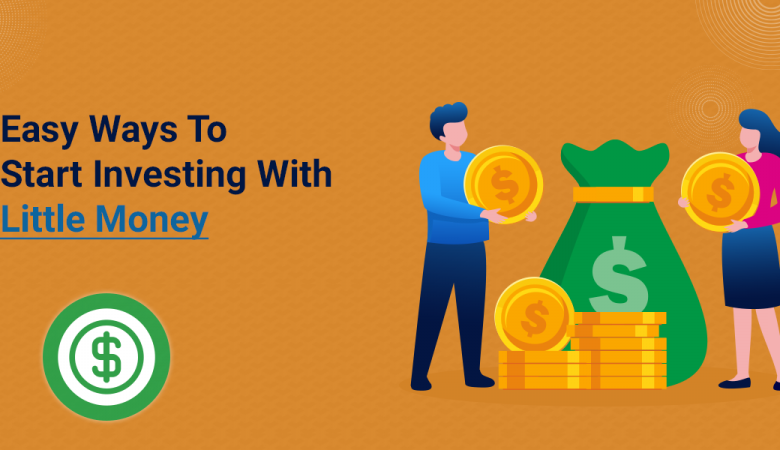 Easy Ways To Start Investing With Little Money