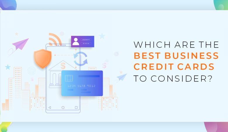 Which are the best business credit cards to consider