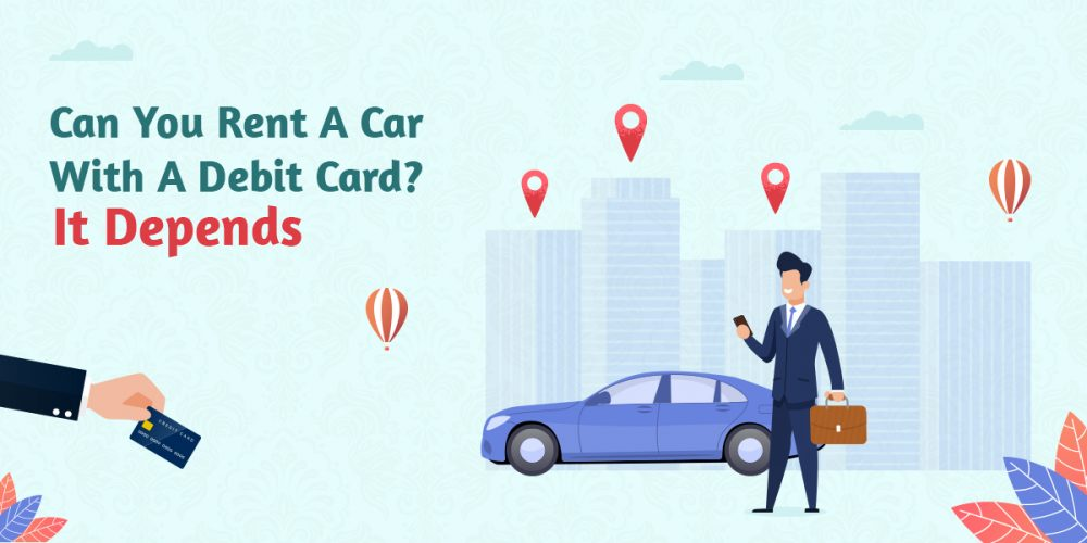 Can You Rent A Car With A Debit Card It Depends