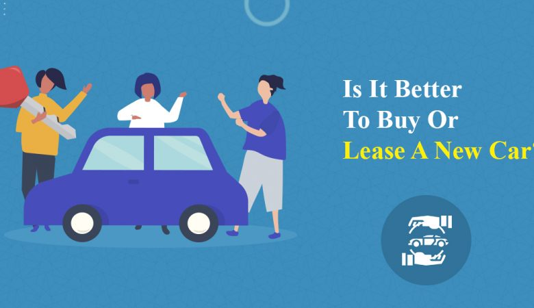 Is It Better To Buy Or Lease A New Car