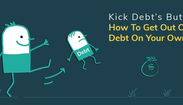 Kick Debt's Butt! How To Get Out Of Debt On Your Own