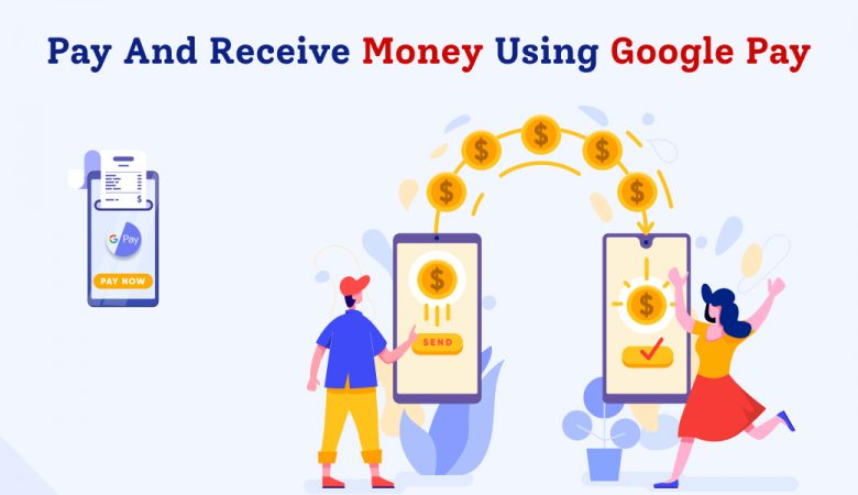 Pay And Receive Money Using Google Pay