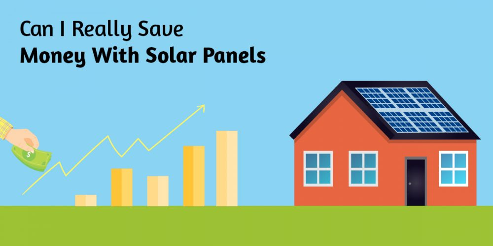 Can I Really Save Money With Solar Panels
