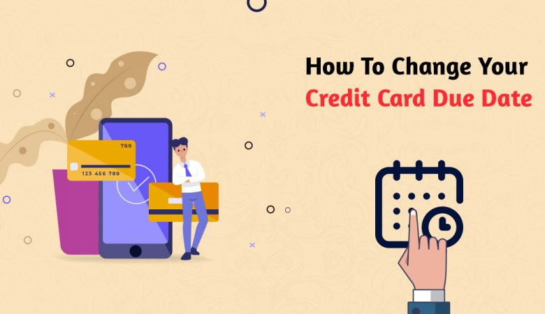 How To Change Your Credit Card Due Date