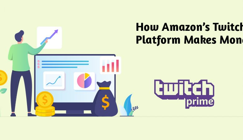 How Amazon's Twitch Platform Makes Money
