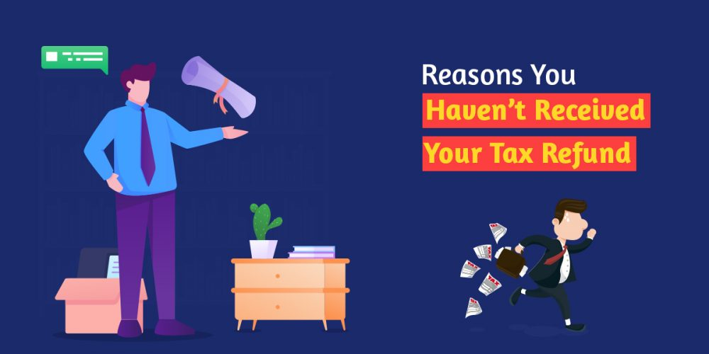 Reasons You Haven't Received Your Tax Refund