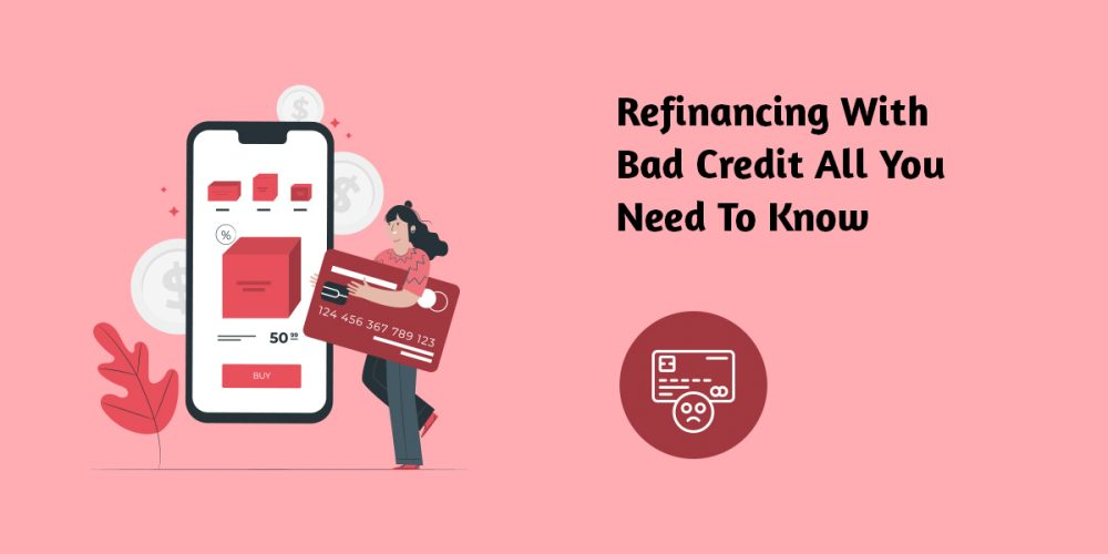 Refinancing with Bad Credit All You Need to Know