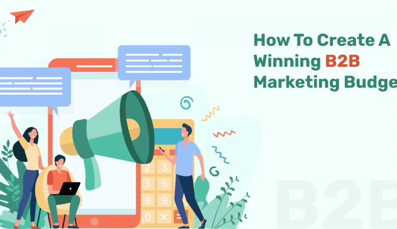 Winning B2B Marketing Budget
